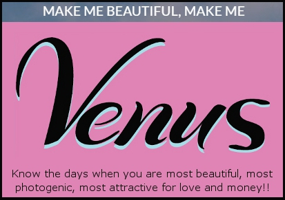 Your Venus Days: When you are most attractive to love and money